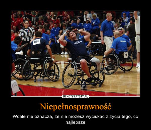Niepełnosprawność – Wcale nie oznacza, że nie możesz wyciskać z życia tego, co najlepsze