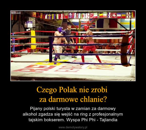 Czego Polak nie zrobi za darmowe chlanie? – Pijany polski turysta w zamian za darmowy alkohol zgadza się wejść na ring z profesjonalnym tajskim bokserem. Wyspa Phi Phi - Tajlandia