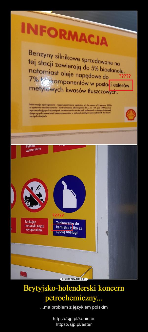 Brytyjsko-holenderski koncern petrochemiczny... – ...ma problem z językiem polskimhttps://sjp.pl/kanisterhttps://sjp.pl/ester