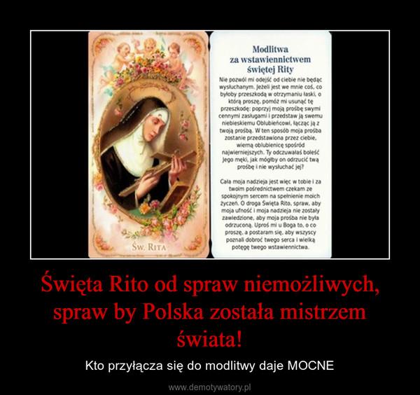 Święta Rito od spraw niemożliwych, spraw by Polska została mistrzem świata! – Kto przyłącza się do modlitwy daje MOCNE