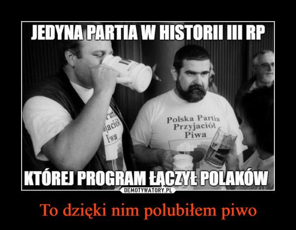 To dzięki nim polubiłem piwo –  Polska PartiaPrzyjaciółPiwaKTÓREJ PROGRAM ŁĄCZYŁ POLAKÓW