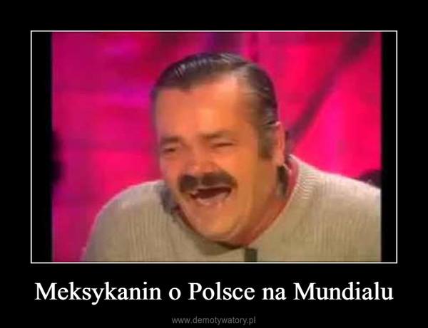 Meksykanin o Polsce na Mundialu –