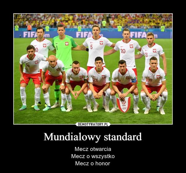Mundialowy standard – Mecz otwarciaMecz o wszystkoMecz o honor