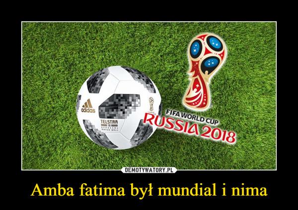 Amba fatima był mundial i nima –