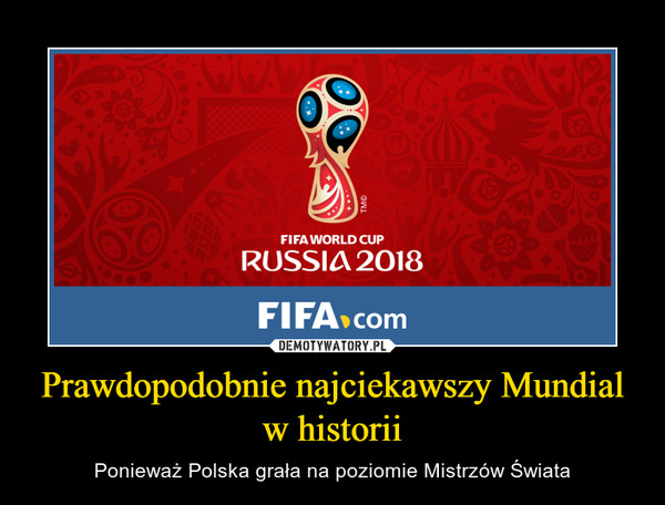 Prawdopodobnie najciekawszy Mundial w historii – Ponieważ Polska grała na poziomie Mistrzów Świata