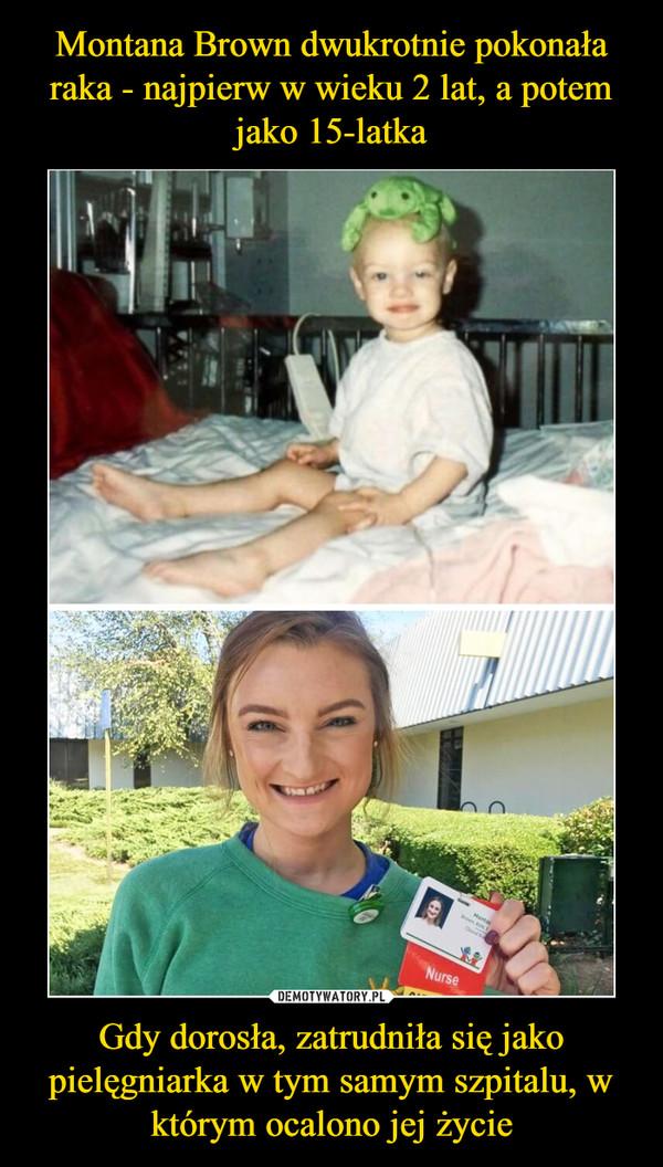 Gdy dorosła, zatrudniła się jako pielęgniarka w tym samym szpitalu, w którym ocalono jej życie –