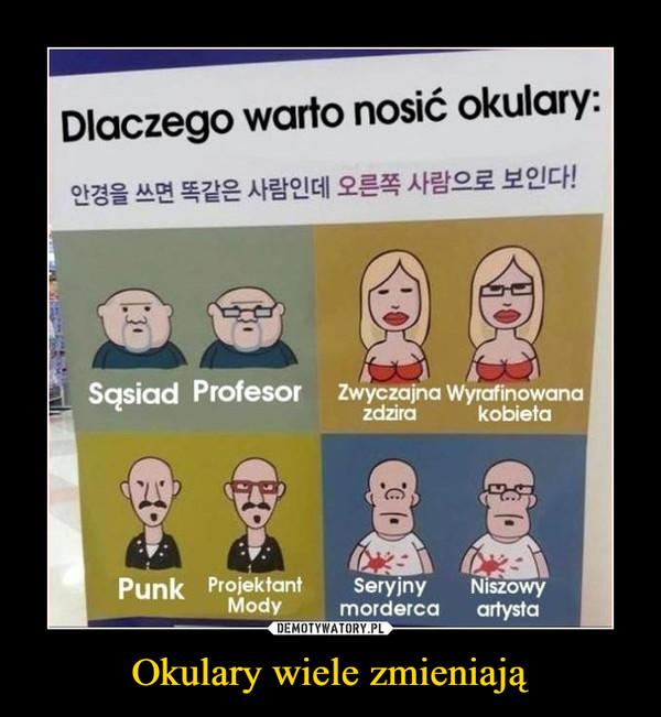 Okulary wiele zmieniają –  Dlaczego warto nosić okularySąsiad ProfesorZwyczajna zdziraWyrafinowana kobieta