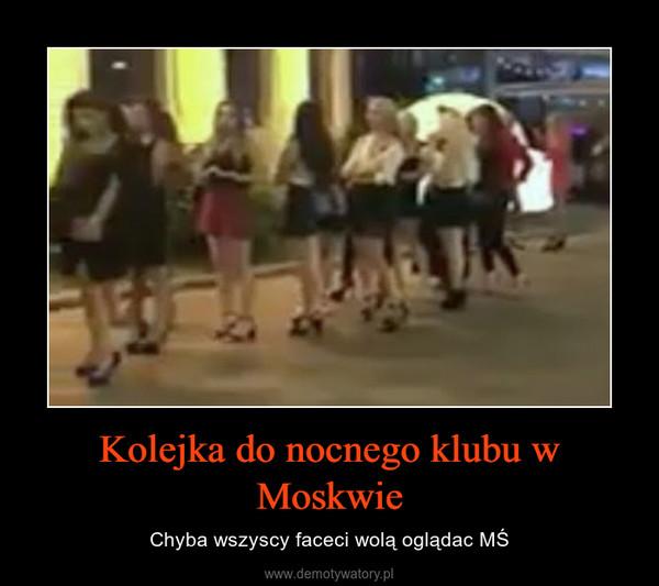 Kolejka do nocnego klubu w Moskwie – Chyba wszyscy faceci wolą oglądac MŚ