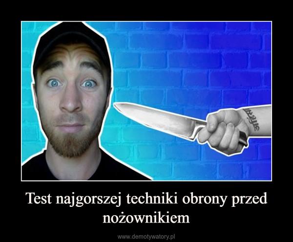 Test najgorszej techniki obrony przed nożownikiem –
