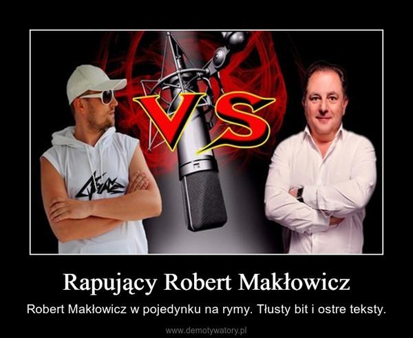 Rapujący Robert Makłowicz – Robert Makłowicz w pojedynku na rymy. Tłusty bit i ostre teksty.