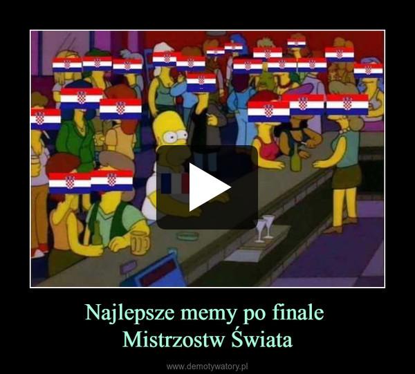 Najlepsze memy po finale Mistrzostw Świata –