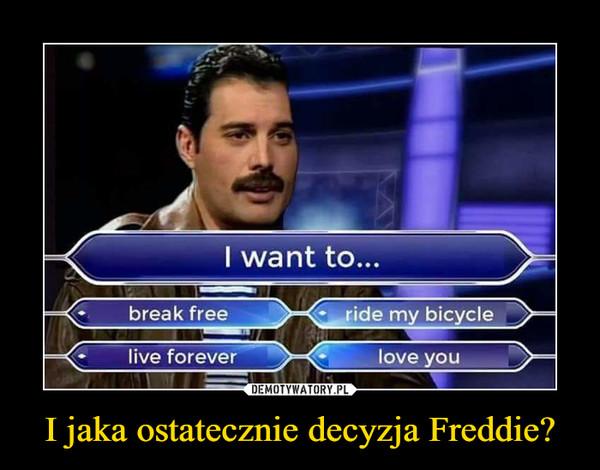I jaka ostatecznie decyzja Freddie? –