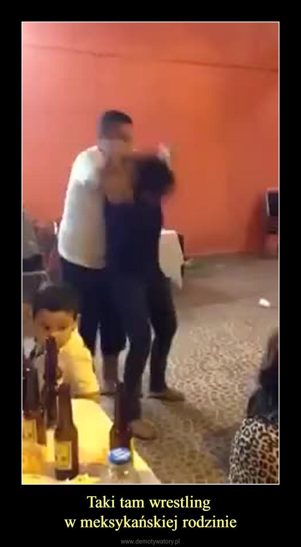 Taki tam wrestling w meksykańskiej rodzinie –