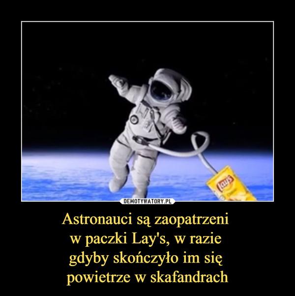 Astronauci są zaopatrzeni w paczki Lay's, w razie gdyby skończyło im się powietrze w skafandrach –