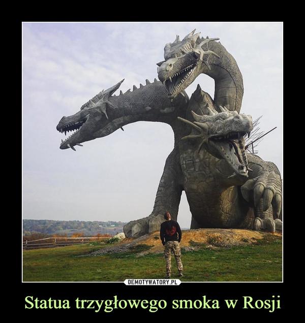 Statua trzygłowego smoka w Rosji –
