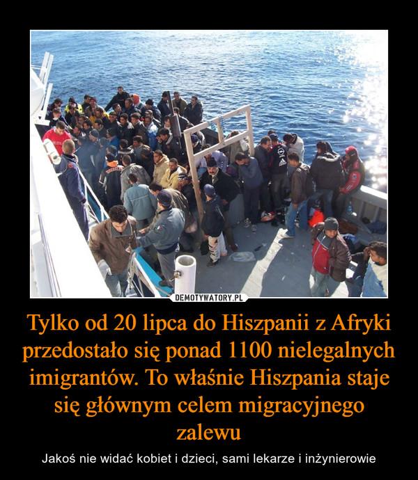 Tylko od 20 lipca do Hiszpanii z Afryki przedostało się ponad 1100 nielegalnych imigrantów. To właśnie Hiszpania staje się głównym celem migracyjnego zalewu – Jakoś nie widać kobiet i dzieci, sami lekarze i inżynierowie