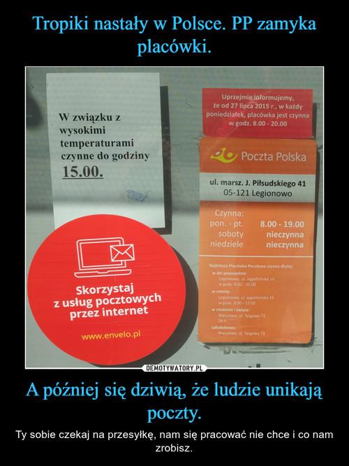 Tropiki nastały w Polsce. PP zamyka placówki. A później się dziwią, że ludzie unikają poczty.