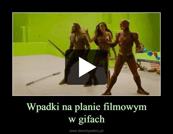 Wpadki na planie filmowymw gifach –