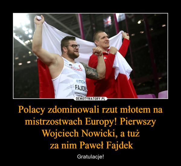 Polacy zdominowali rzut młotem na mistrzostwach Europy! Pierwszy Wojciech Nowicki, a tuż za nim Paweł Fajdek – Gratulacje!