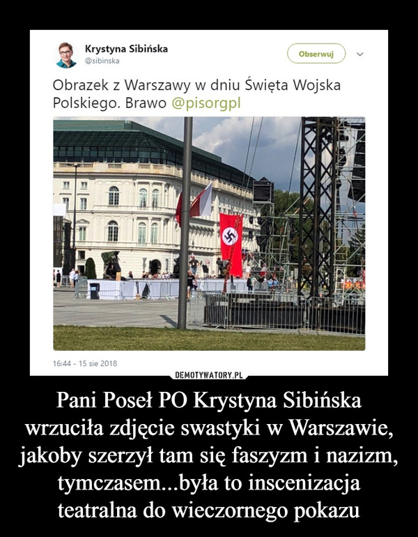 Pani Poseł PO Krystyna Sibińska wrzuciła zdjęcie swastyki w Warszawie, jakoby szerzył tam się faszyzm i nazizm, tymczasem...była to inscenizacja teatralna do wieczornego pokazu –  Krystyna SibińskaObrazek z Warszawy w dniu Święta Wojska Polskiego. Brawo @pisorgpl