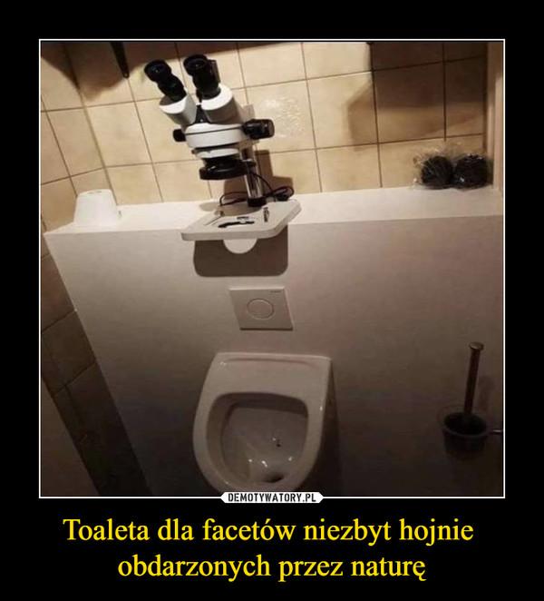 Toaleta dla facetów niezbyt hojnie obdarzonych przez naturę –