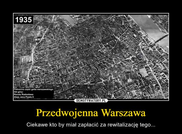 Przedwojenna Warszawa – Ciekawe kto by miał zapłacić za rewitalizację tego...