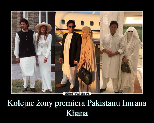 Kolejne żony premiera Pakistanu Imrana Khana –