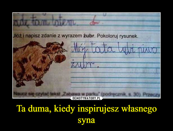 Ta duma, kiedy inspirujesz własnego syna –