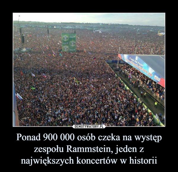 Ponad 900 000 osób czeka na występ zespołu Rammstein, jeden z największych koncertów w historii –
