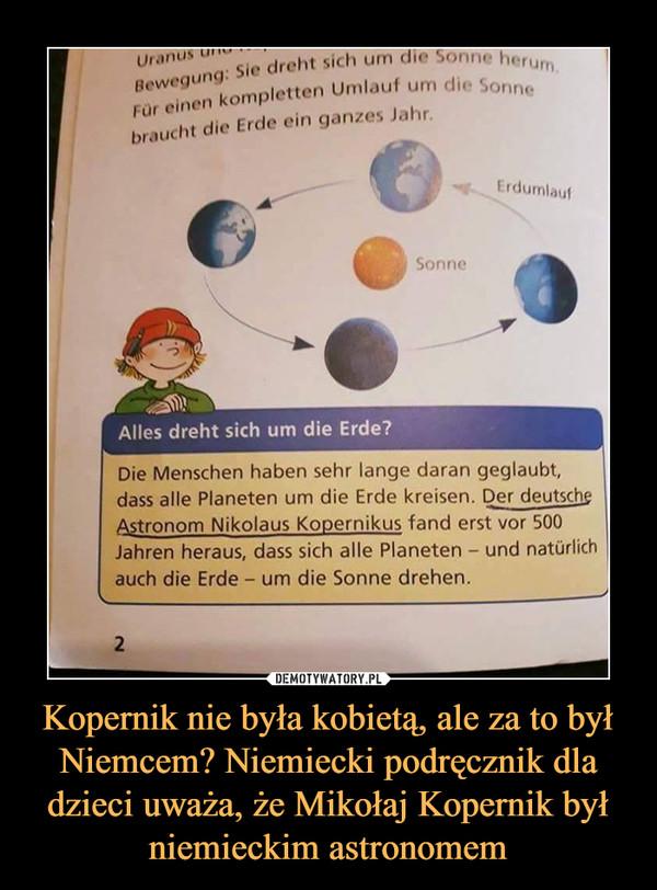 Kopernik nie była kobietą, ale za to był Niemcem? Niemiecki podręcznik dla dzieci uważa, że Mikołaj Kopernik był niemieckim astronomem –