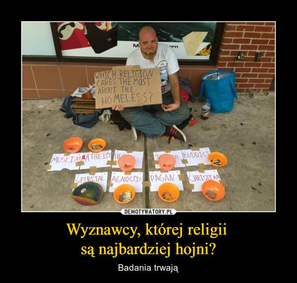 Wyznawcy, której religii są najbardziej hojni? – Badania trwają Which religion cares the most about homeless