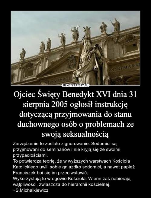Ojciec Święty Benedykt XVI dnia 31 sierpnia 2005 ogłosił instrukcję dotyczącą przyjmowania do stanu duchownego osób o problemach ze swoją seksualnością