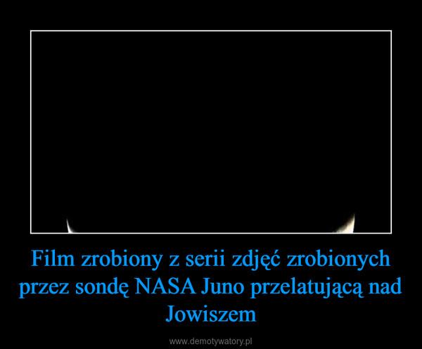 Film zrobiony z serii zdjęć zrobionych przez sondę NASA Juno przelatującą nad Jowiszem –