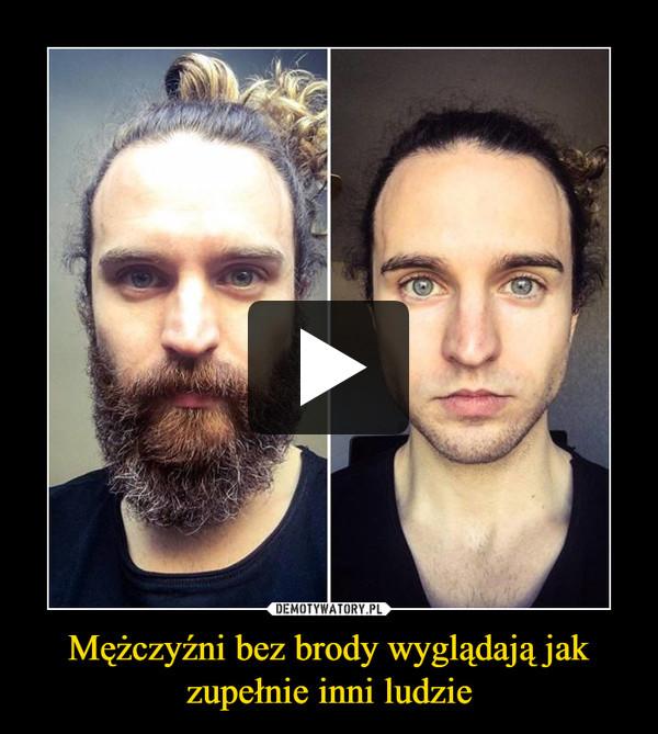 Mężczyźni bez brody wyglądają jak zupełnie inni ludzie –