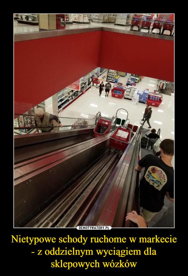 Nietypowe schody ruchome w markecie - z oddzielnym wyciągiem dla sklepowych wózków –