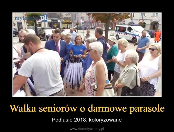 Walka seniorów o darmowe parasole – Podlasie 2018, koloryzowane