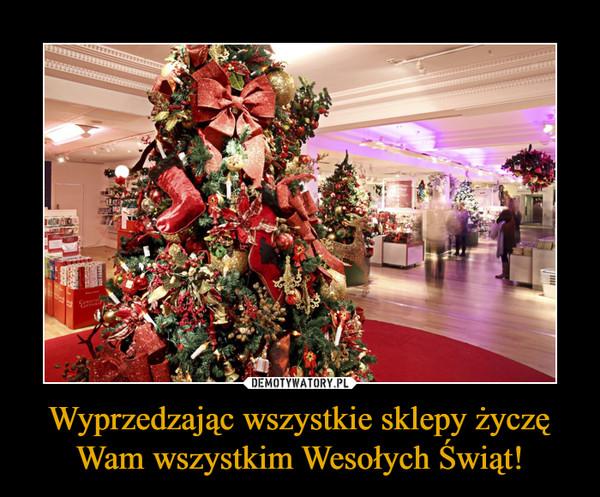 Wyprzedzając wszystkie sklepy życzę Wam wszystkim Wesołych Świąt! –