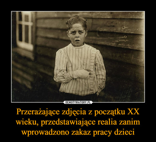 Przerażające zdjęcia z początku XX wieku, przedstawiające realia zanim wprowadzono zakaz pracy dzieci