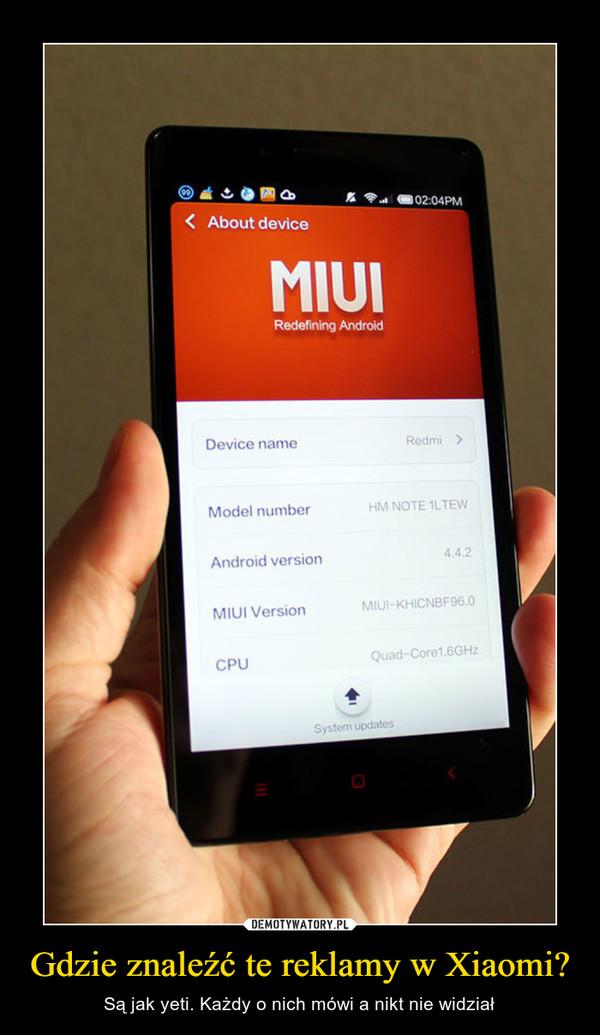 Gdzie znaleźć te reklamy w Xiaomi? – Są jak yeti. Każdy o nich mówi a nikt nie widział