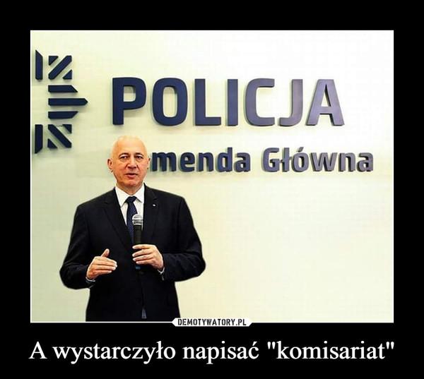 """A wystarczyło napisać """"komisariat"""" –  POLICJA menda główna"""
