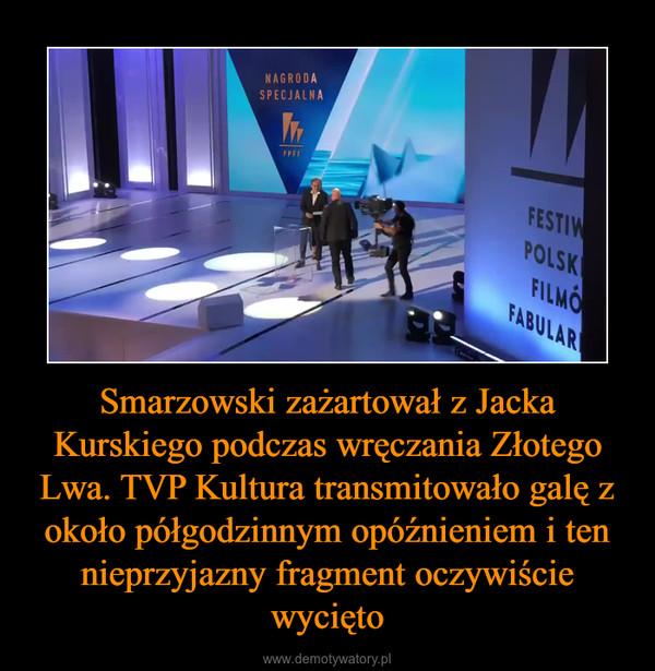 Smarzowski zażartował z Jacka Kurskiego podczas wręczania Złotego Lwa. TVP Kultura transmitowało galę z około półgodzinnym opóźnieniem i ten nieprzyjazny fragment oczywiście wycięto –