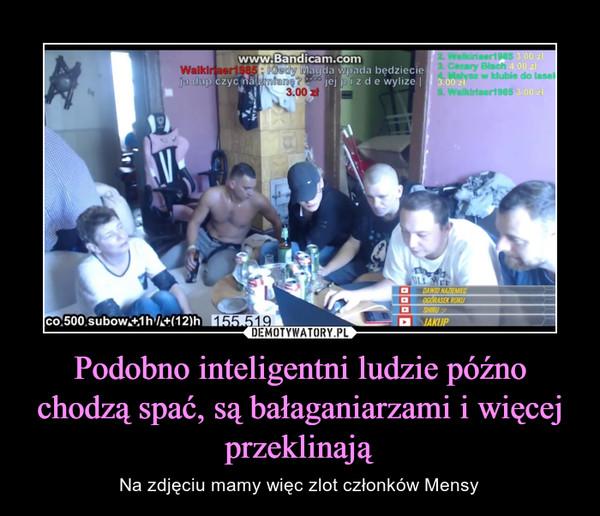 Podobno inteligentni ludzie późno chodzą spać, są bałaganiarzami i więcej przeklinają – Na zdjęciu mamy więc zlot członków Mensy