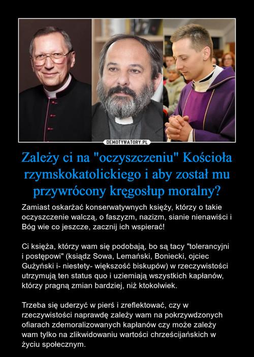 """Zależy ci na """"oczyszczeniu"""" Kościoła rzymskokatolickiego i aby został mu przywrócony kręgosłup moralny?"""