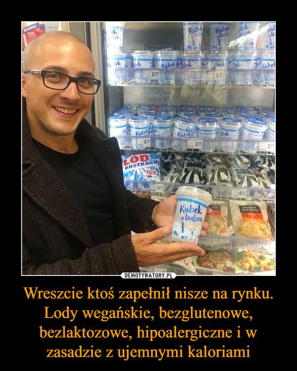 Wreszcie ktoś zapełnił nisze na rynku. Lody wegańskie, bezglutenowe, bezlaktozowe, hipoalergiczne i w zasadzie z ujemnymi kaloriami –