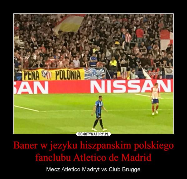 Baner w jezyku hiszpanskim polskiego fanclubu Atletico de Madrid – Mecz Atletico Madryt vs Club Brugge