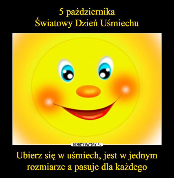 Ubierz się w uśmiech, jest w jednym rozmiarze a pasuje dla każdego –