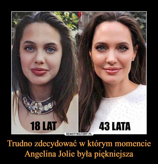 Trudno zdecydować w którym momencie Angelina Jolie była piękniejsza –  18 lat 43 lata
