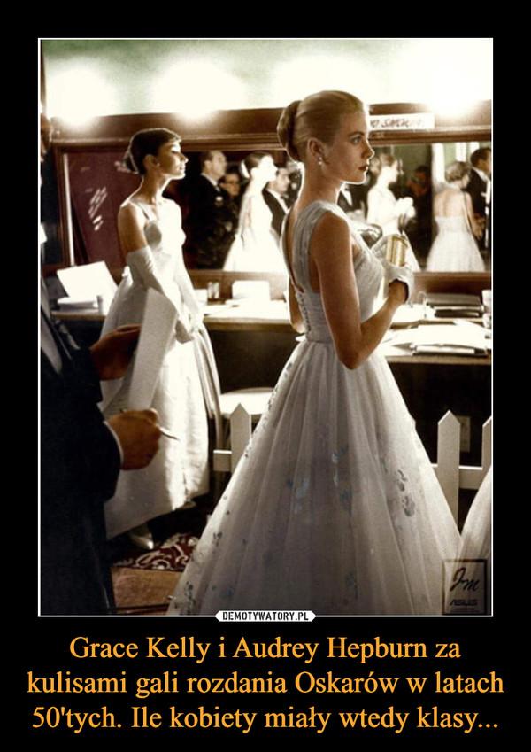 Grace Kelly i Audrey Hepburn za kulisami gali rozdania Oskarów w latach 50'tych. Ile kobiety miały wtedy klasy... –