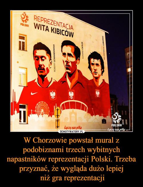 W Chorzowie powstał mural z podobiznami trzech wybitnych napastników reprezentacji Polski. Trzeba przyznać, że wygląda dużo lepiej  niż gra reprezentacji