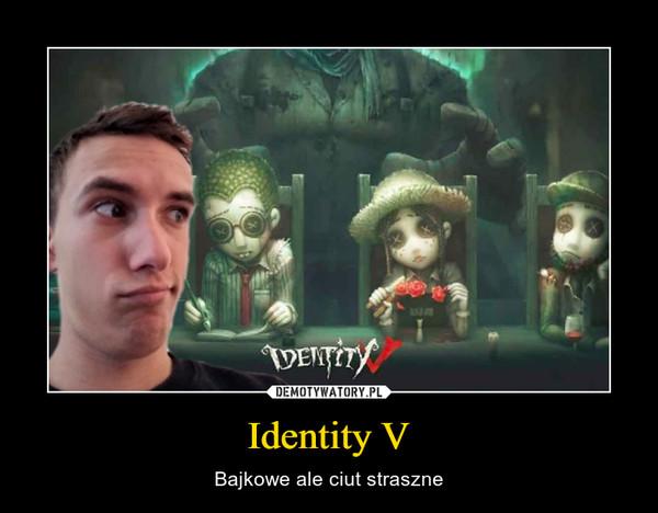 Identity V – Bajkowe ale ciut straszne